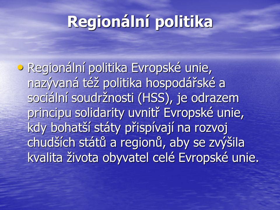 Regionální politika Regionální politika Evropské unie, nazývaná též politika hospodářské a sociální soudržnosti (HSS), je odrazem principu solidarity uvnitř Evropské unie, kdy bohatší státy přispívají na rozvoj chudších států a regionů, aby se zvýšila kvalita života obyvatel celé Evropské unie.