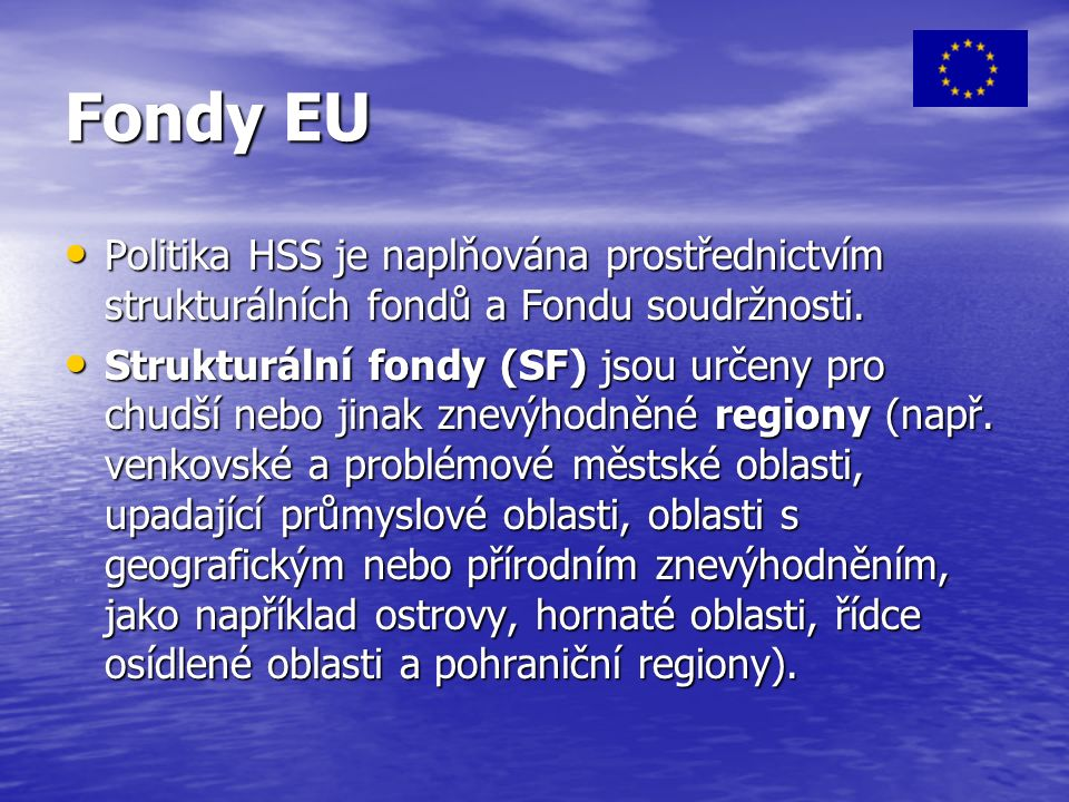 Fondy EU Politika HSS je naplňována prostřednictvím strukturálních fondů a Fondu soudržnosti.