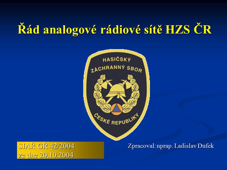 SIAŘ GŘ 42/2004 ze dne 20.10.2004 Řád analogové rádiové sítě HZS ČR Zpracoval: nprap. Ladislav Dufek