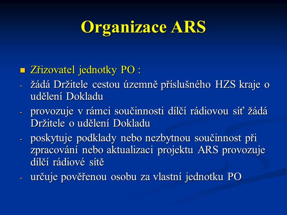 Organizace ARS Zřizovatel jednotky PO : Zřizovatel jednotky PO : - žádá Držitele cestou územně příslušného HZS kraje o udělení Dokladu - provozuje v r