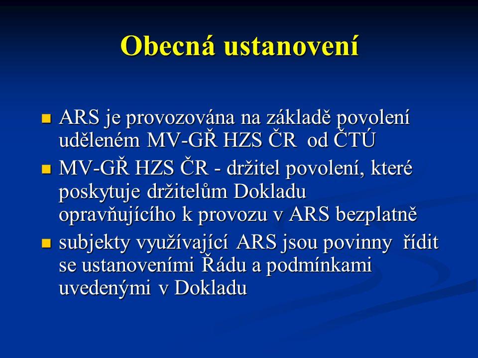 Obecná ustanovení ARS je provozována na základě povolení uděleném MV-GŘ HZS ČR od ČTÚ ARS je provozována na základě povolení uděleném MV-GŘ HZS ČR od