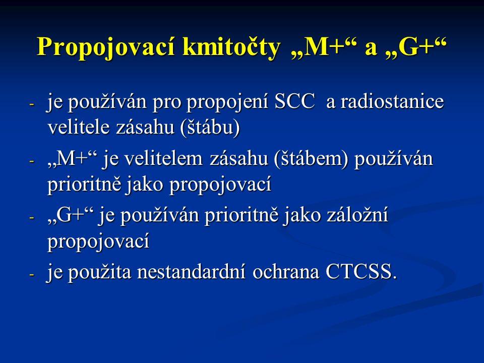 """Propojovací kmitočty """"M+ a """"G+ - je používán pro propojení SCC a radiostanice velitele zásahu (štábu) - """"M+ je velitelem zásahu (štábem) používán prioritně jako propojovací - """"G+ je používán prioritně jako záložní propojovací - je použita nestandardní ochrana CTCSS."""