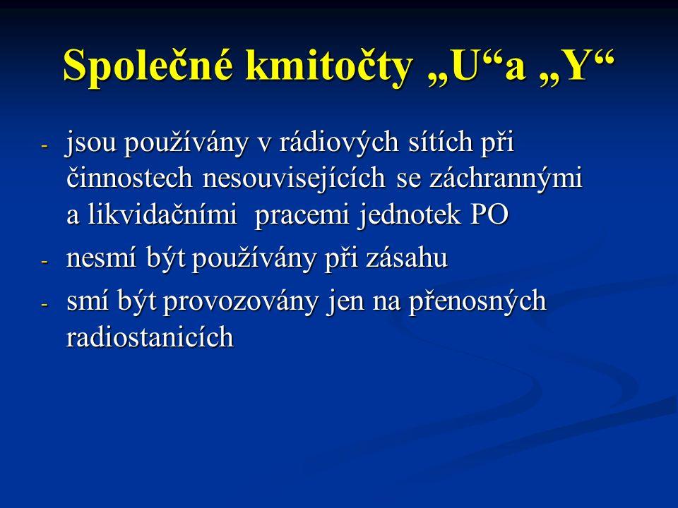 """Společné kmitočty """"U a """"Y - jsou používány v rádiových sítích při činnostech nesouvisejících se záchrannými a likvidačními pracemi jednotek PO - nesmí být používány při zásahu - smí být provozovány jen na přenosných radiostanicích"""