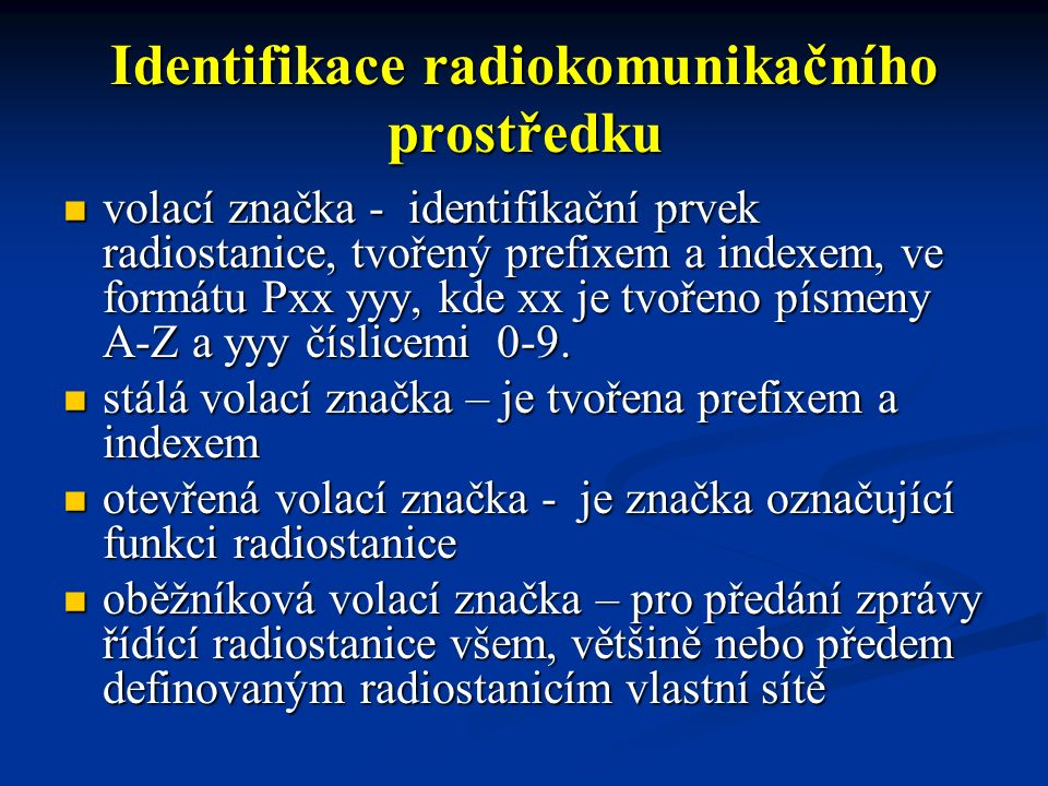 Identifikace radiokomunikačního prostředku volací značka - identifikační prvek radiostanice, tvořený prefixem a indexem, ve formátu Pxx yyy, kde xx je tvořeno písmeny A-Z a yyy číslicemi 0-9.