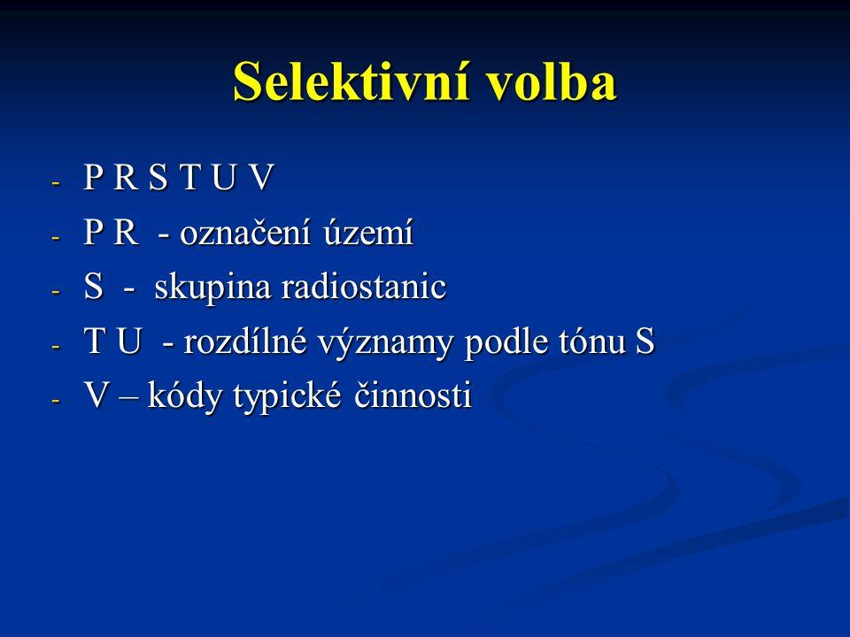 Selektivní volba - P R S T U V - P R - označení území - S - skupina radiostanic - T U - rozdílné významy podle tónu S - V – kódy typické činnosti
