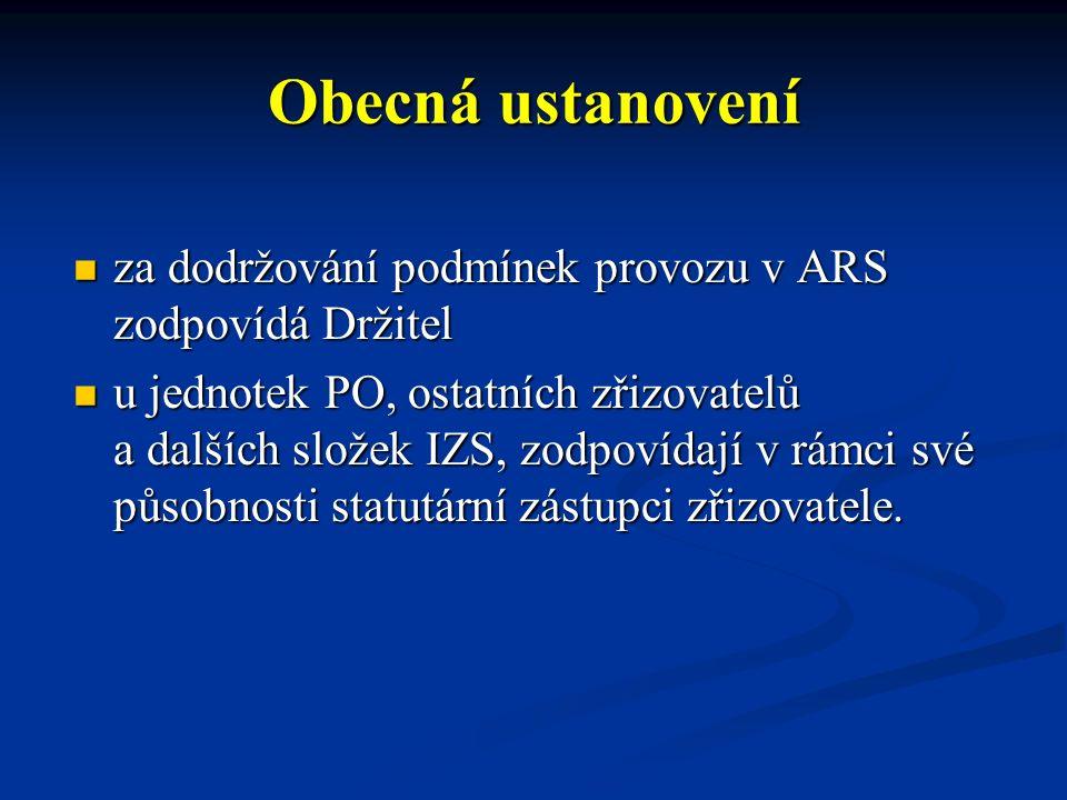 Obecná ustanovení za dodržování podmínek provozu v ARS zodpovídá Držitel za dodržování podmínek provozu v ARS zodpovídá Držitel u jednotek PO, ostatní