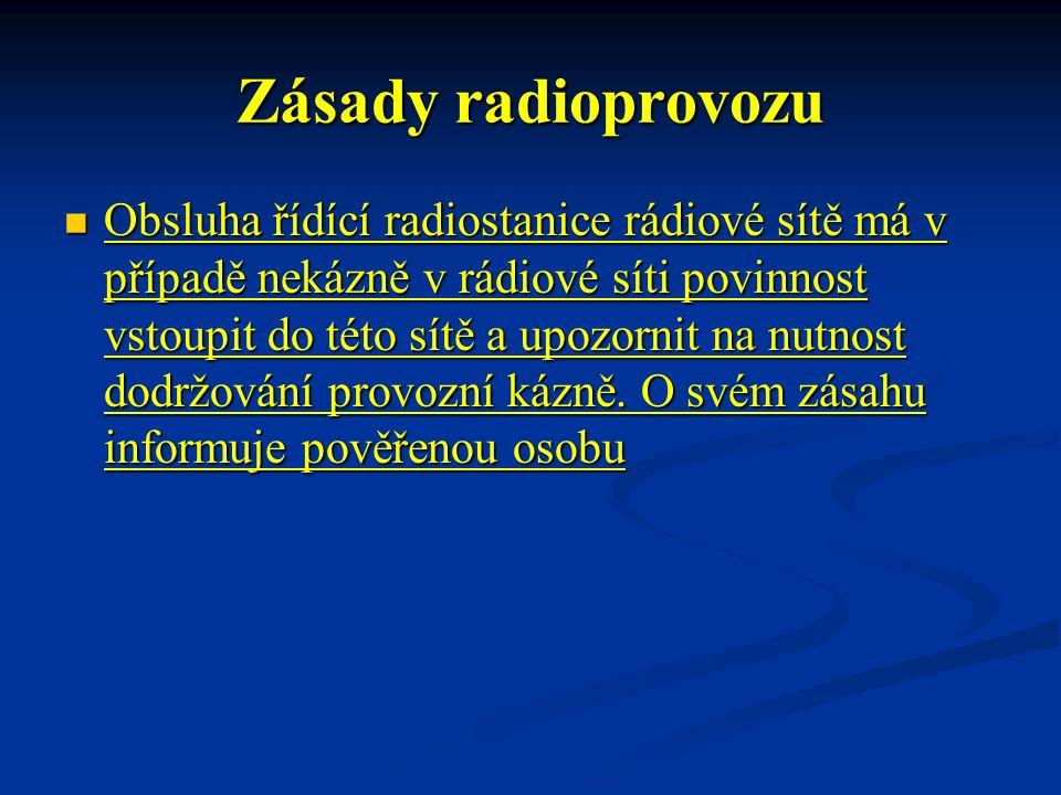 Zásady radioprovozu Obsluha řídící radiostanice rádiové sítě má v případě nekázně v rádiové síti povinnost vstoupit do této sítě a upozornit na nutnos