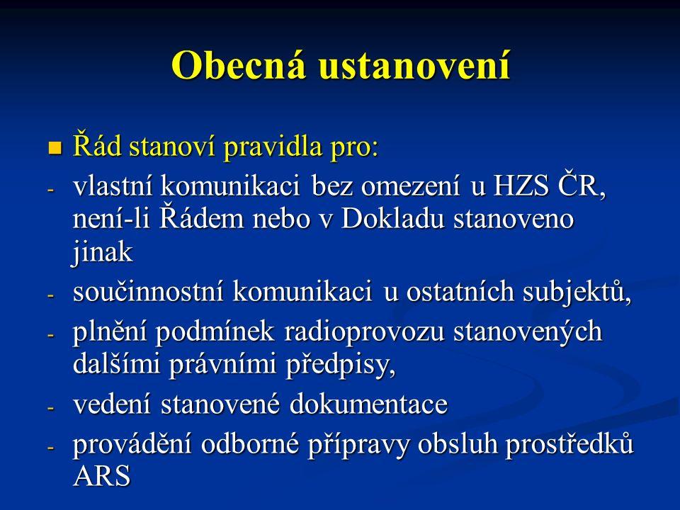 Obecná ustanovení Řád stanoví pravidla pro: Řád stanoví pravidla pro: - vlastní komunikaci bez omezení u HZS ČR, není-li Řádem nebo v Dokladu stanoven