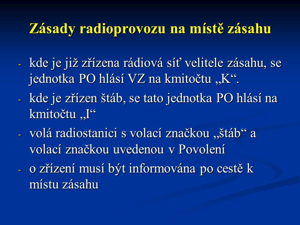 """Zásady radioprovozu na místě zásahu - kde je již zřízena rádiová síť velitele zásahu, se jednotka PO hlásí VZ na kmitočtu """"K"""". - kde je zřízen štáb, s"""