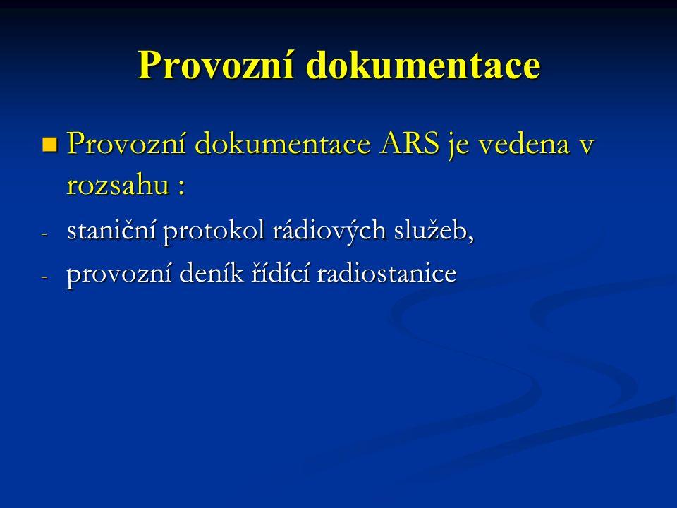 Provozní dokumentace Provozní dokumentace ARS je vedena v rozsahu : Provozní dokumentace ARS je vedena v rozsahu : - staniční protokol rádiových služe