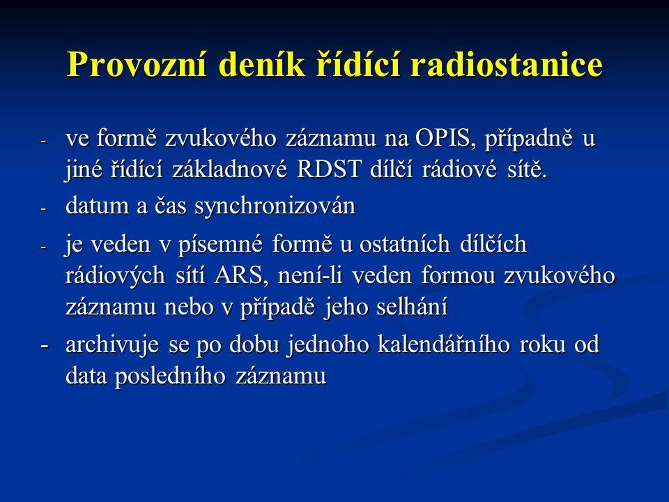 Provozní deník řídící radiostanice - ve formě zvukového záznamu na OPIS, případně u jiné řídící základnové RDST dílčí rádiové sítě. - datum a čas sync