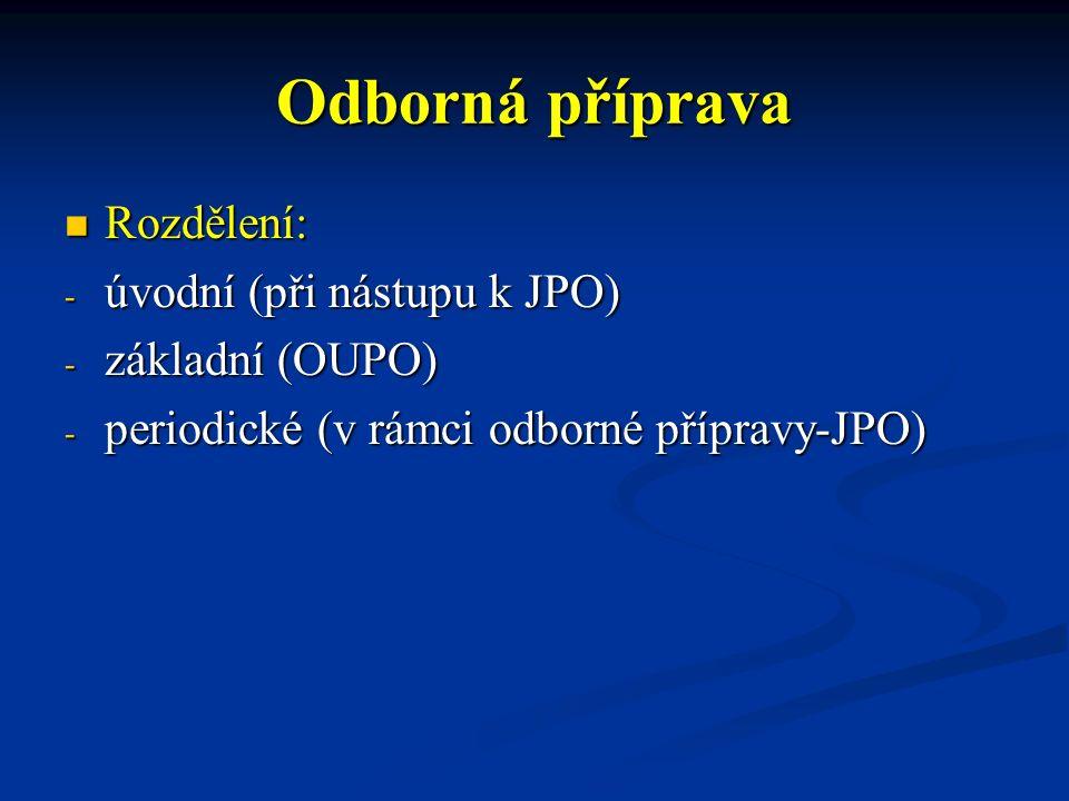 Odborná příprava Rozdělení: Rozdělení: - úvodní (při nástupu k JPO) - základní (OUPO) - periodické (v rámci odborné přípravy-JPO)