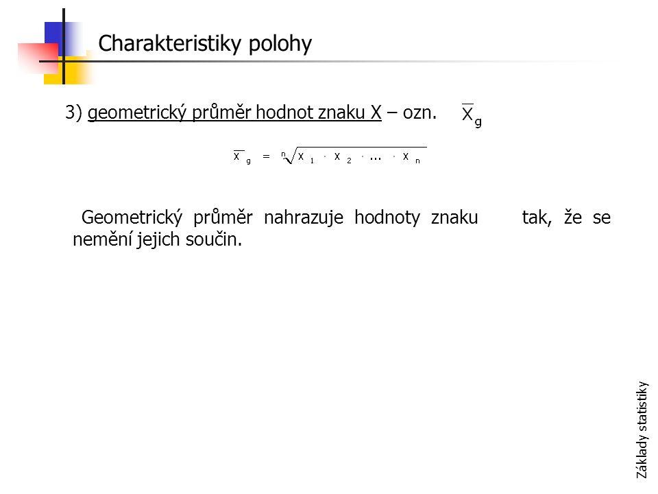 Základy statistiky 3) geometrický průměr hodnot znaku X – ozn.