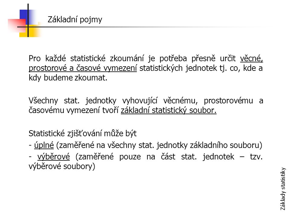 Základy statistiky Statistický znak je společná vlastnost prvků statistického souboru (stat.