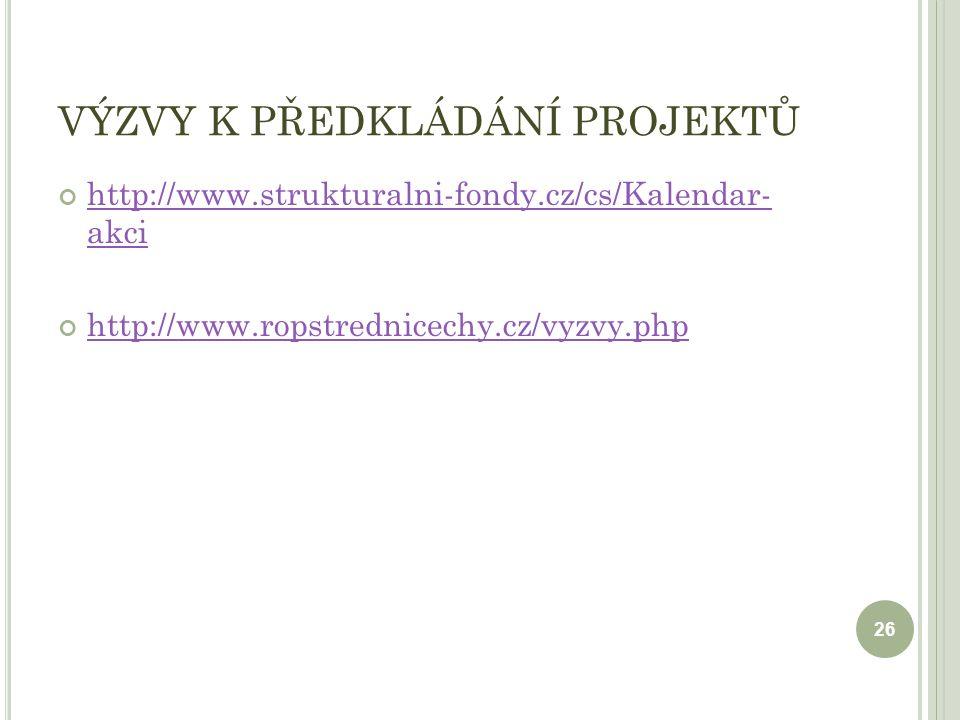 VÝZVY K PŘEDKLÁDÁNÍ PROJEKTŮ http://www.strukturalni-fondy.cz/cs/Kalendar- akci http://www.ropstrednicechy.cz/vyzvy.php 26