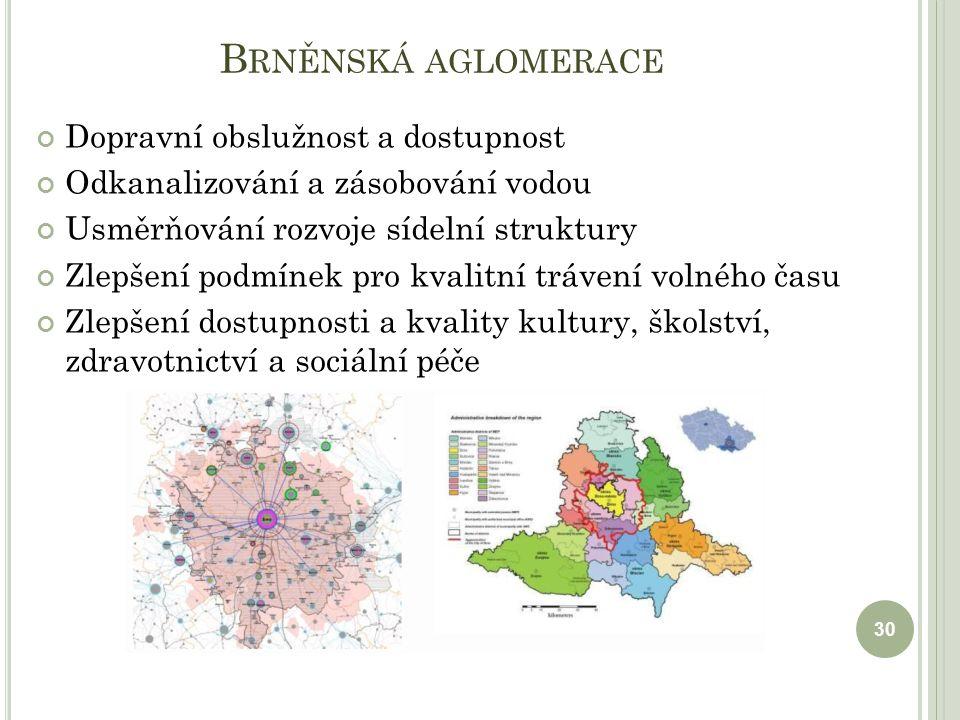 B RNĚNSKÁ AGLOMERACE Dopravní obslužnost a dostupnost Odkanalizování a zásobování vodou Usměrňování rozvoje sídelní struktury Zlepšení podmínek pro kvalitní trávení volného času Zlepšení dostupnosti a kvality kultury, školství, zdravotnictví a sociální péče 30