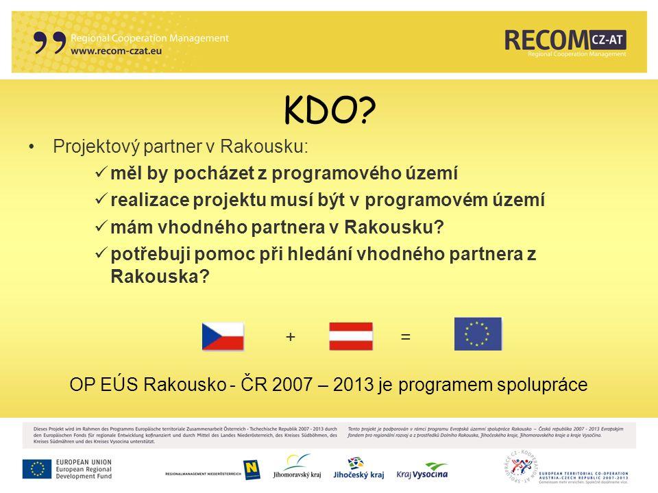 KDO? Projektový partner v Rakousku: měl by pocházet z programového území realizace projektu musí být v programovém území mám vhodného partnera v Rakou