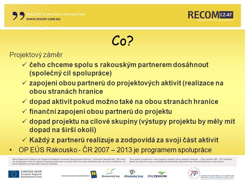 Co? Projektový záměr čeho chceme spolu s rakouským partnerem dosáhnout (společný cíl spolupráce) zapojení obou partnerů do projektových aktivit (reali