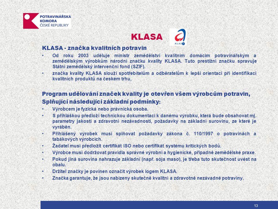 KLASA KLASA - značka kvalitních potravin Od roku 2003 uděluje ministr zemědělství kvalitním domácím potravinářským a zemědělským výrobkům národní značku kvality KLASA.
