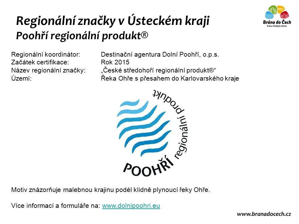 Regionální značky v Ústeckém kraji Poohří regionální produkt® Regionální koordinátor: Destinační agentura Dolní Poohří, o.p.s.