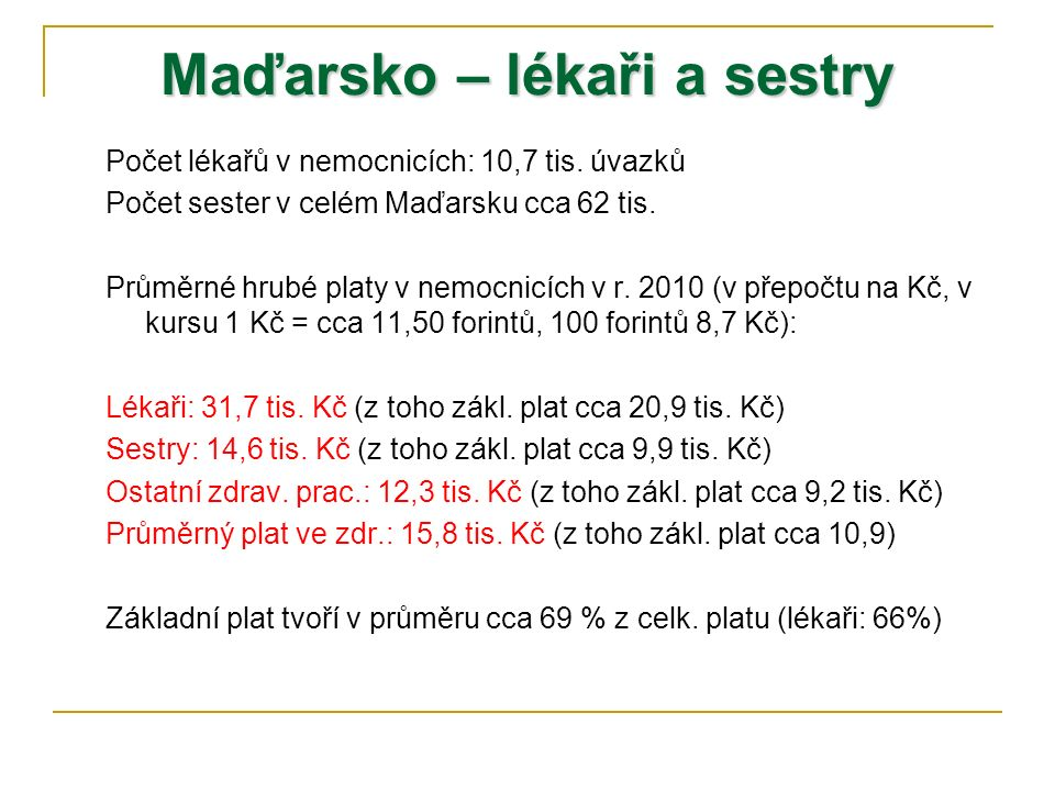 Maďarsko – lékaři a sestry Počet lékařů v nemocnicích: 10,7 tis. úvazků Počet sester v celém Maďarsku cca 62 tis. Průměrné hrubé platy v nemocnicích v