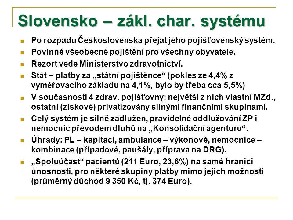 Slovensko – zákl. char. systému Po rozpadu Československa přejat jeho pojišťovenský systém. Povinné všeobecné pojištění pro všechny obyvatele. Rezort
