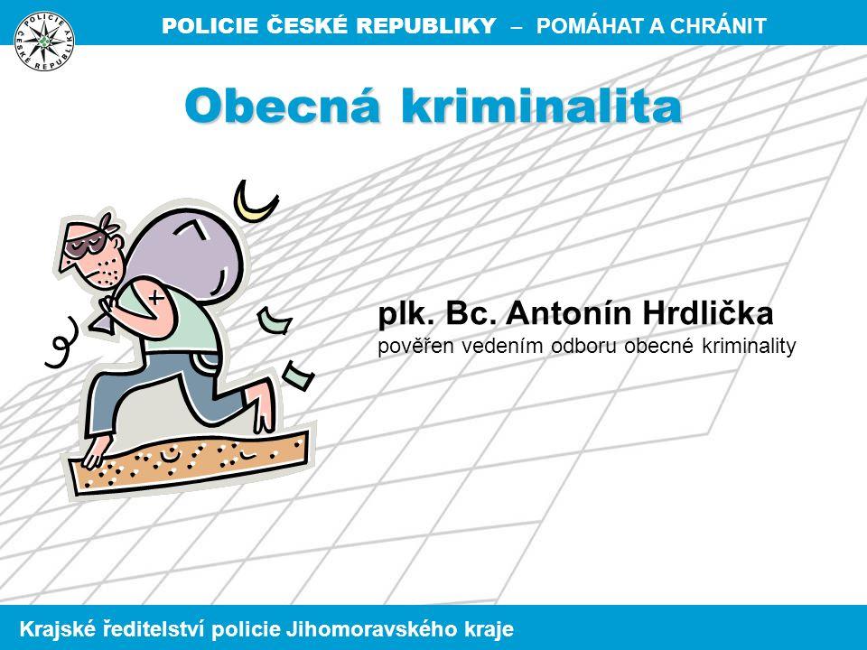 POLICIE ČESKÉ REPUBLIKY – POMÁHAT A CHRÁNIT Krajské ředitelství policie Jihomoravského kraje Obecná kriminalita plk.