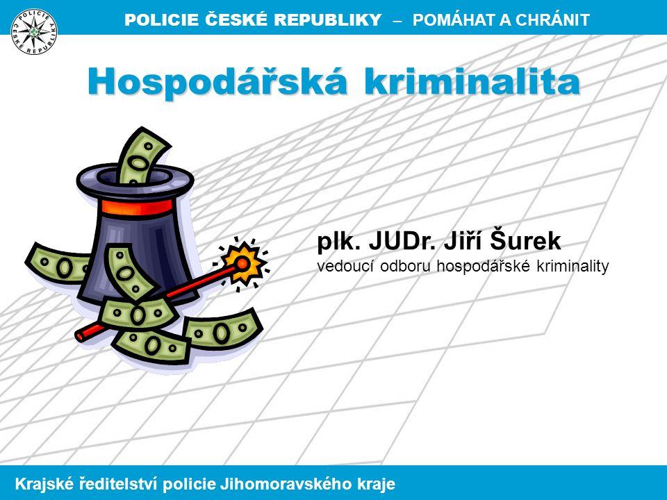 POLICIE ČESKÉ REPUBLIKY – POMÁHAT A CHRÁNIT Krajské ředitelství policie Jihomoravského kraje Hospodářská kriminalita plk.