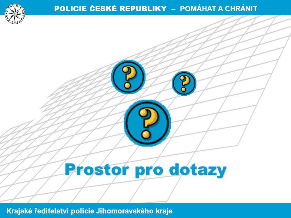 POLICIE ČESKÉ REPUBLIKY – POMÁHAT A CHRÁNIT Krajské ředitelství policie Jihomoravského kraje Prostor pro dotazy