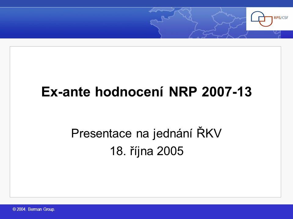 © 2004. Berman Group. Ex-ante hodnocení NRP 2007-13 Presentace na jednání ŘKV 18. října 2005