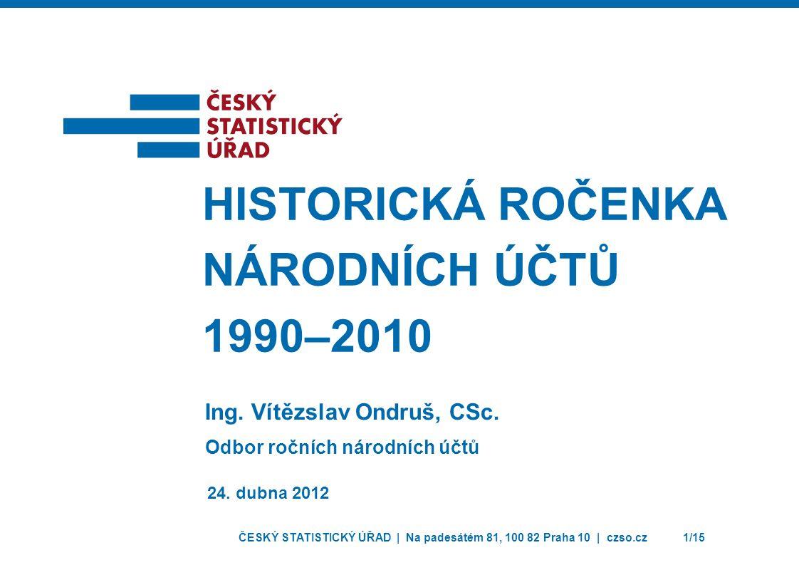 ČESKÝ STATISTICKÝ ÚŘAD | Na padesátém 81, 100 82 Praha 10 | czso.cz1/15 Ing.