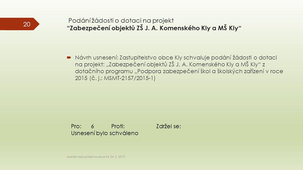 """Podání žádosti o dotaci na projekt """"Zabezpečení objektů ZŠ J. A. Komenského Kly a MŠ Kly""""  Návrh usnesení: Zastupitelstvo obce Kly schvaluje podání ž"""