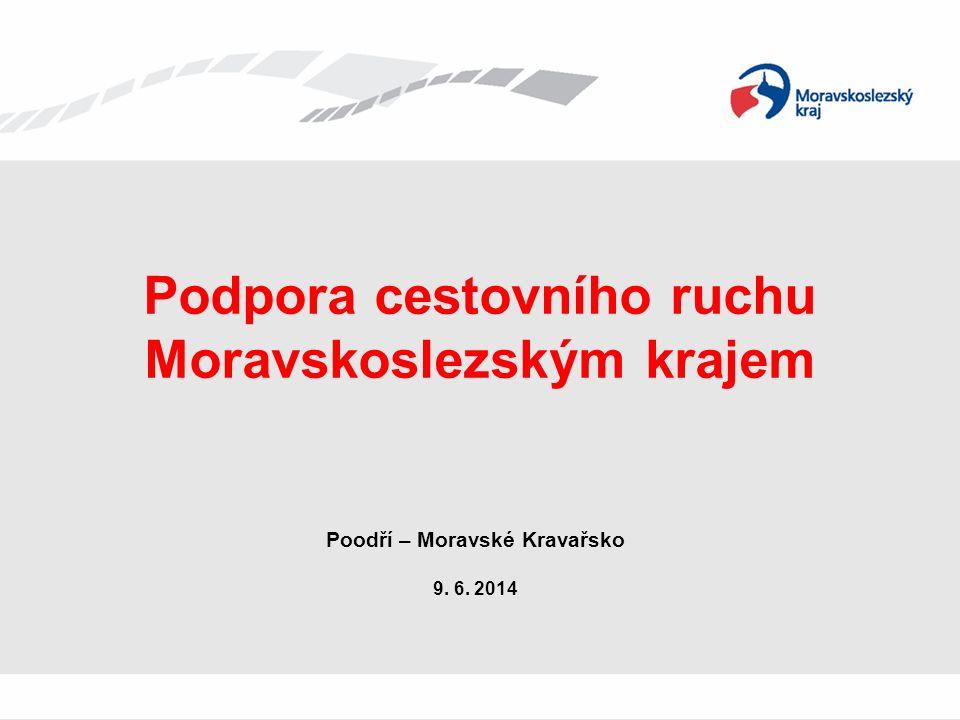 Podpora cestovního ruchu Moravskoslezským krajem Poodří – Moravské Kravařsko 9. 6. 2014