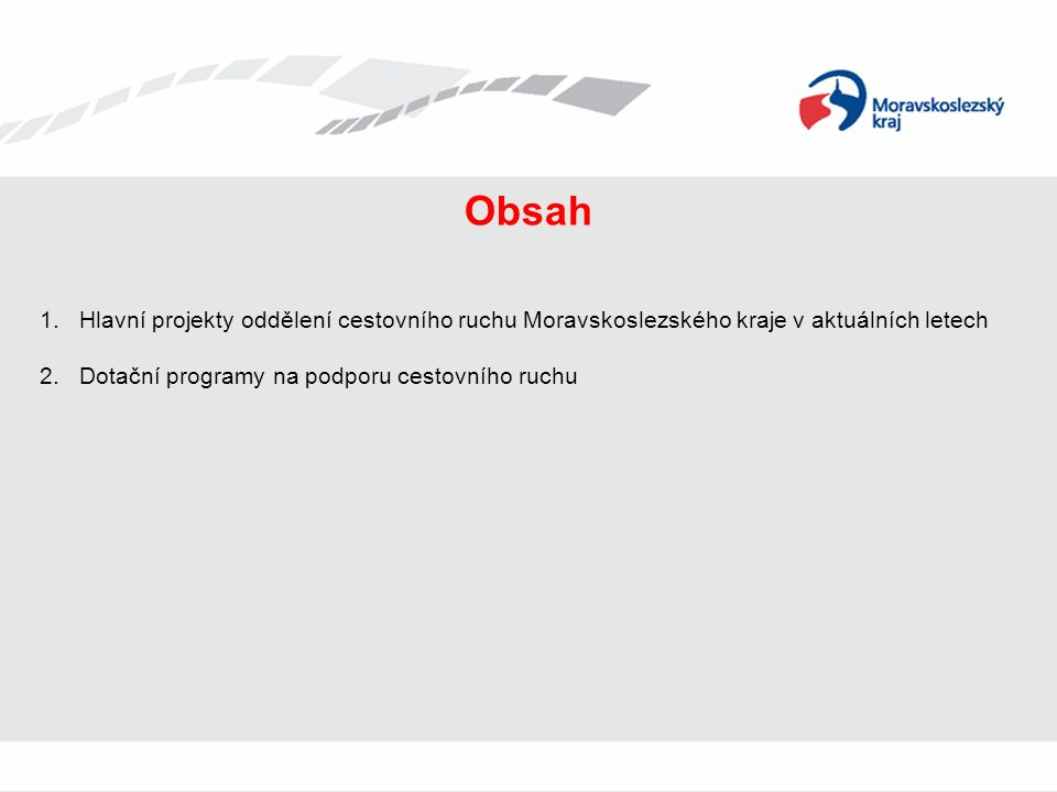Obsah 1.Hlavní projekty oddělení cestovního ruchu Moravskoslezského kraje v aktuálních letech 2.Dotační programy na podporu cestovního ruchu
