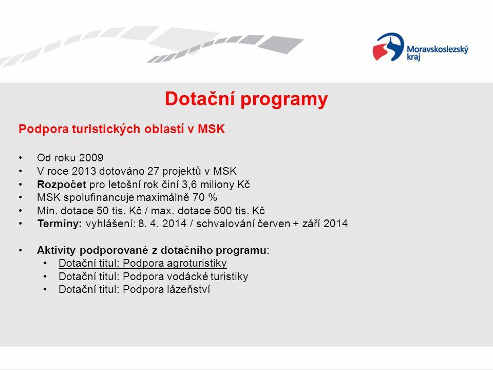 Dotační programy Podpora turistických oblastí v MSK Od roku 2009 V roce 2013 dotováno 27 projektů v MSK Rozpočet pro letošní rok činí 3,6 miliony Kč MSK spolufinancuje maximálně 70 % Min.