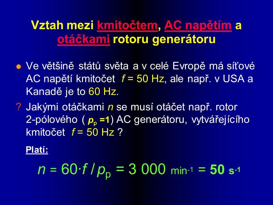 l Ve většině států světa a v celé Evropě má síťové AC napětí kmitočet f = 50 Hz, ale např.