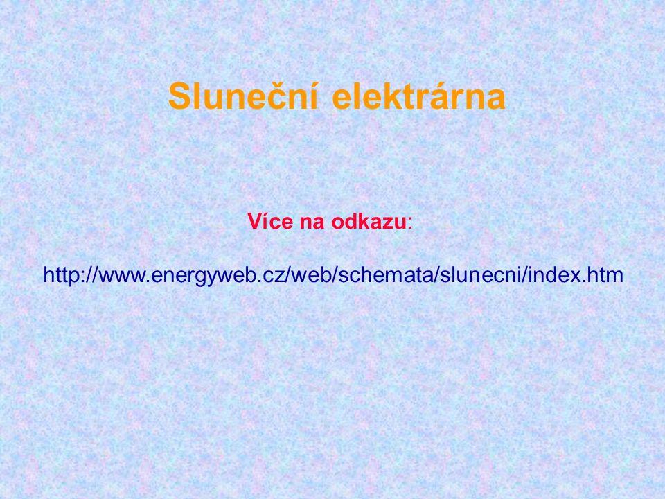 Více na odkazu: http://www.energyweb.cz/web/schemata/slunecni/index.htm Sluneční elektrárna