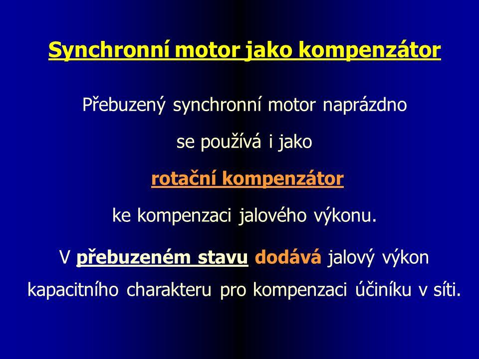 Synchronní motor jako kompenzátor Přebuzený synchronní motor naprázdno se používá i jako rotační kompenzátor ke kompenzaci jalového výkonu.