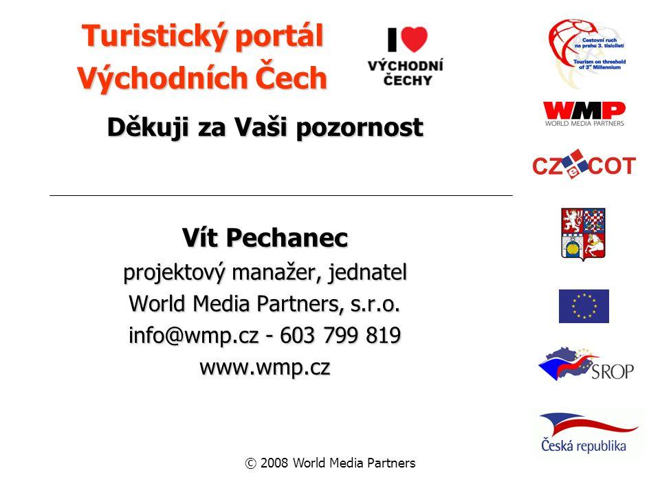 © 2008 World Media Partners Děkuji za Vaši pozornost Vít Pechanec projektový manažer, jednatel World Media Partners, s.r.o. info@wmp.cz - 603 799 819