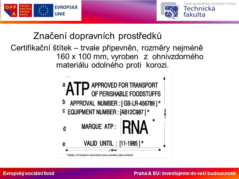 Evropský sociální fond Praha & EU: Investujeme do vaší budoucnosti Značení dopravních prostředků Certifikační štítek – trvale připevněn, rozměry nejmé