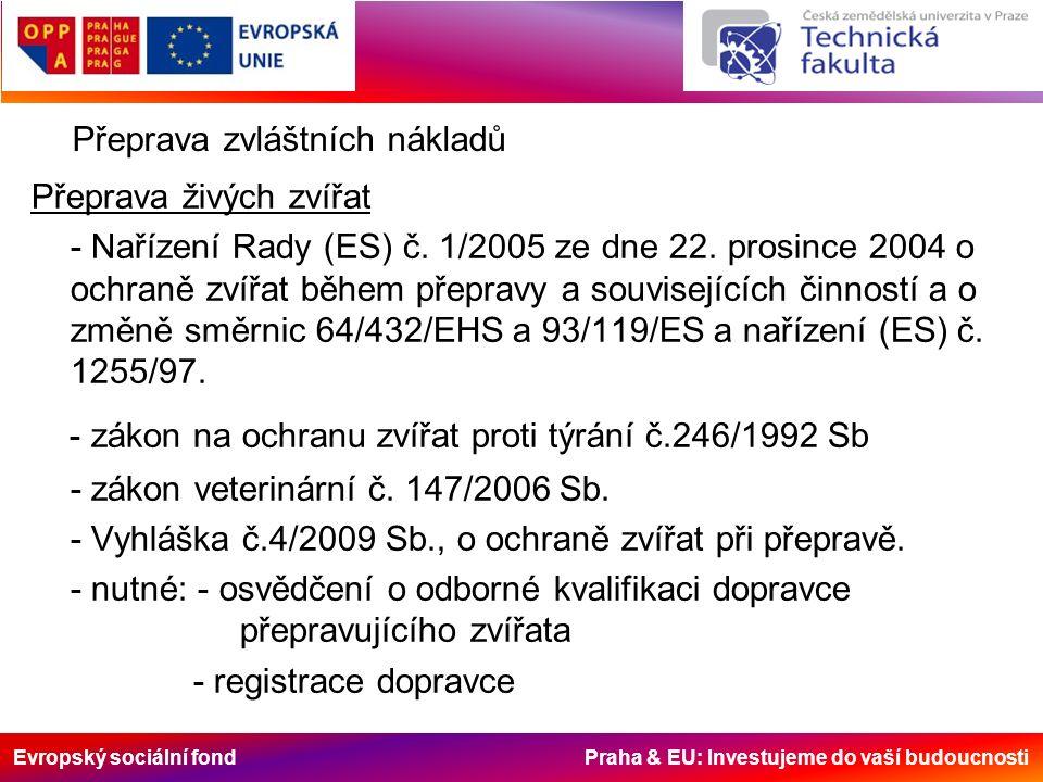Evropský sociální fond Praha & EU: Investujeme do vaší budoucnosti Přeprava zvláštních nákladů Přeprava živých zvířat - Nařízení Rady (ES) č. 1/2005 z