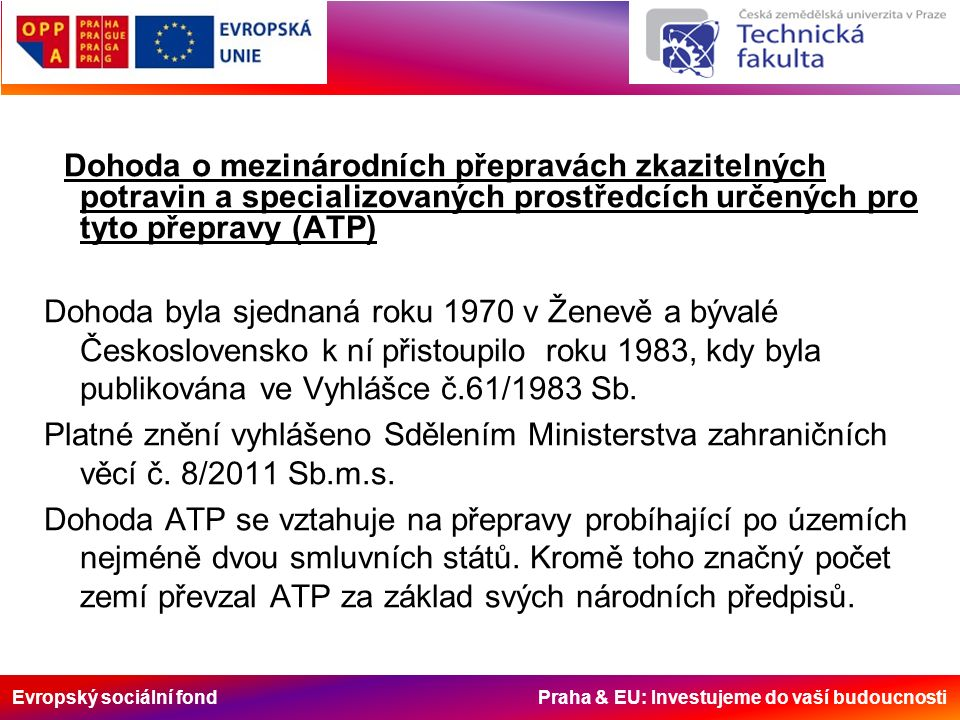 Evropský sociální fond Praha & EU: Investujeme do vaší budoucnosti Dohoda o mezinárodních přepravách zkazitelných potravin a specializovaných prostřed