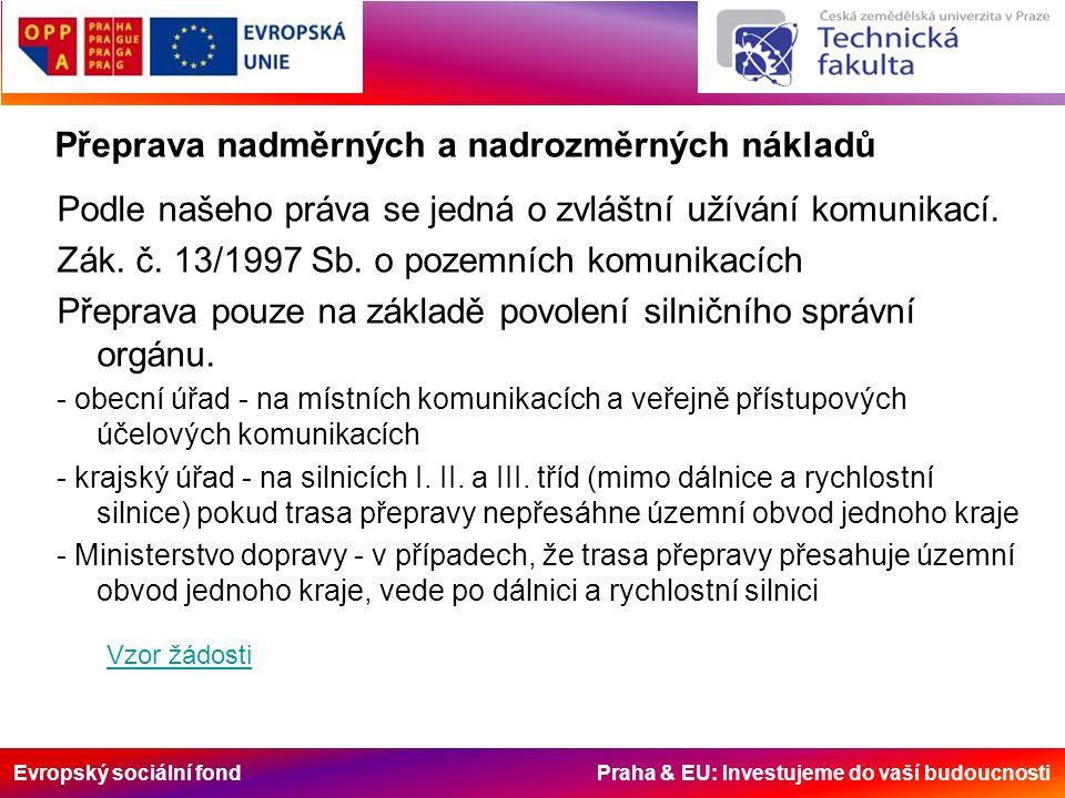 Evropský sociální fond Praha & EU: Investujeme do vaší budoucnosti Přeprava nadměrných a nadrozměrných nákladů Podle našeho práva se jedná o zvláštní