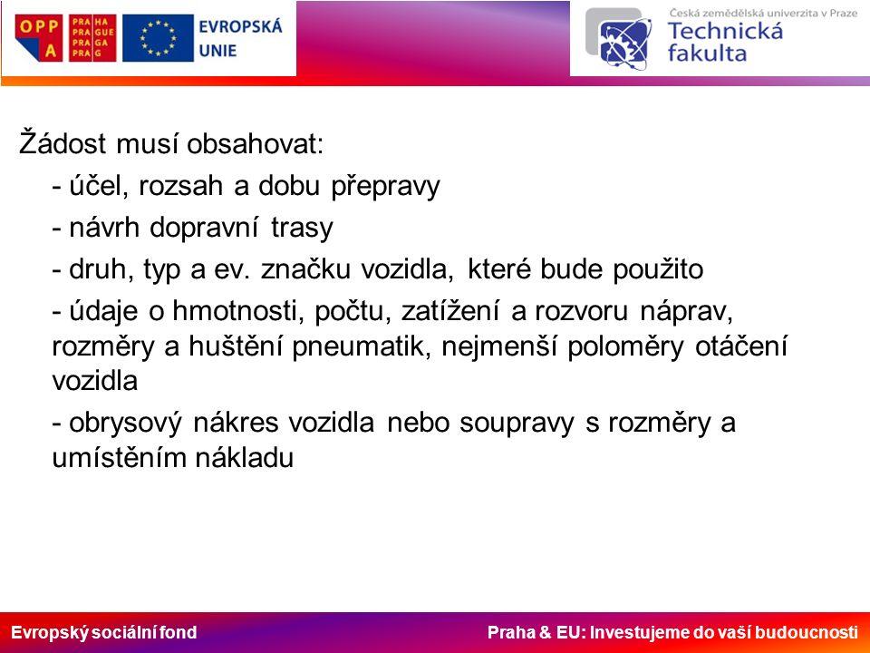 Evropský sociální fond Praha & EU: Investujeme do vaší budoucnosti Žádost musí obsahovat: - účel, rozsah a dobu přepravy - návrh dopravní trasy - druh