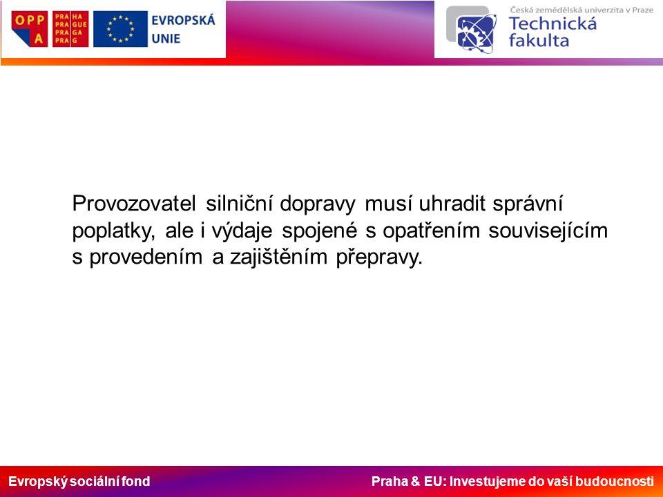 Evropský sociální fond Praha & EU: Investujeme do vaší budoucnosti Provozovatel silniční dopravy musí uhradit správní poplatky, ale i výdaje spojené s