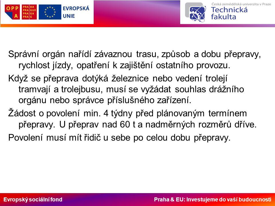 Evropský sociální fond Praha & EU: Investujeme do vaší budoucnosti Správní orgán nařídí závaznou trasu, způsob a dobu přepravy, rychlost jízdy, opatře