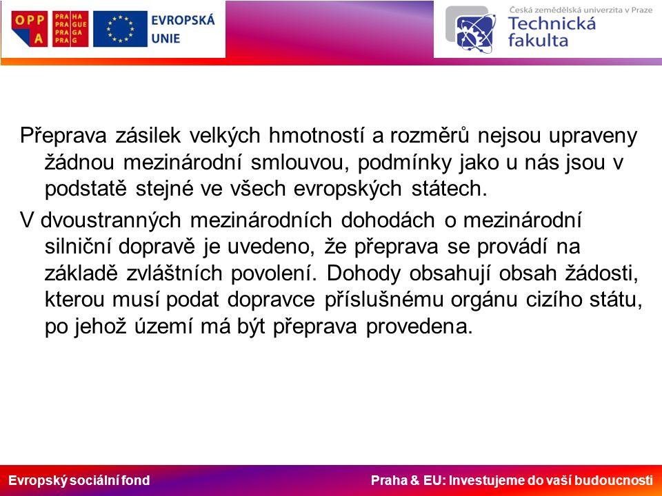 Evropský sociální fond Praha & EU: Investujeme do vaší budoucnosti Přeprava zásilek velkých hmotností a rozměrů nejsou upraveny žádnou mezinárodní sml