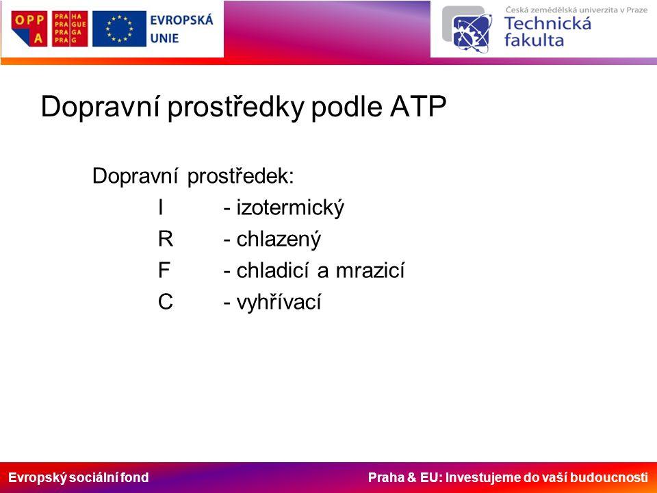 Evropský sociální fond Praha & EU: Investujeme do vaší budoucnosti Dopravní prostředky podle ATP Dopravní prostředek: I- izotermický R- chlazený F- ch