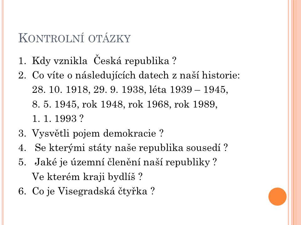 K ONTROLNÍ OTÁZKY 1. Kdy vznikla Česká republika .
