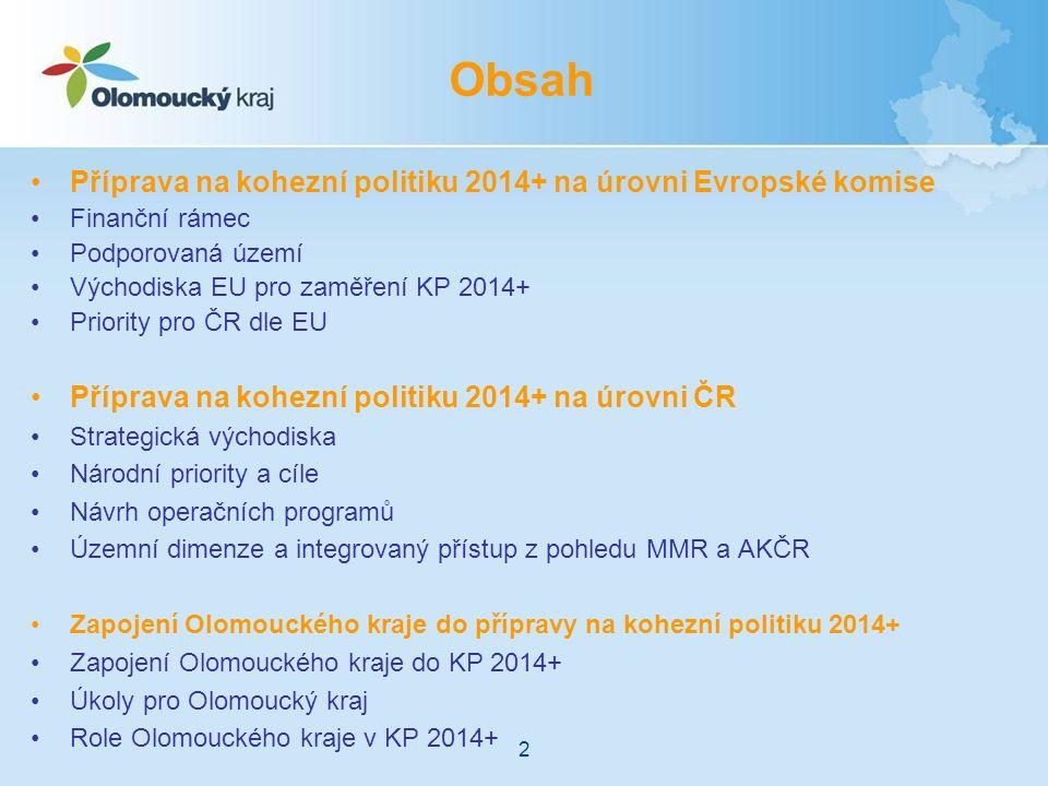 Příprava na kohezní politiku 2014+ na úrovni Evropské komise Finanční rámec Podporovaná území Východiska EU pro zaměření KP 2014+ Priority pro ČR dle